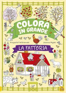 La fattoria. Colora in grande - Krzjsztof Wísniewski,Joanna Myjak - copertina