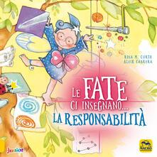 Le fate ci insegnano... la responsabilità. Ediz. a colori - M. Rosa Curto,Aleix Cabrera - copertina