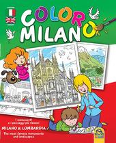 Coloro Milano. I monumenti e i paesaggi piu famosi Milano & Lombardia