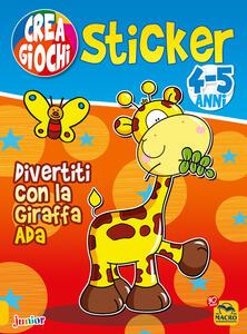Divertiti con la giraffa Ada. Ricrea giochi. Con adesivi