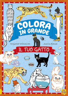 Il tuo gatto. Colora in grande - Krzjsztof Wísniewski,Joanna Myjak - copertina