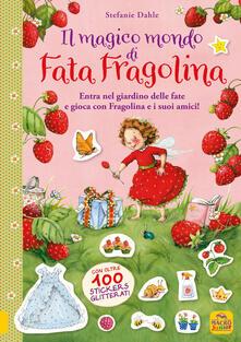 Il magico mondo di Fata Fragolina. Con adesivi - Stefanie Dahle - copertina