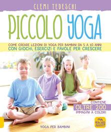 Writersfactory.it Piccolo yoga. Come creare lezioni di yoga per bambini da 5 a 11 anni con giochi, esercizi e favole per crescere Image