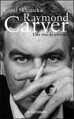 Libro Raymond Carver. Una vita da scrittore Carol Sklenicka