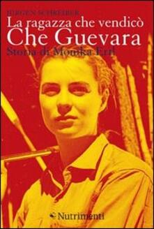 La ragazza che vendicò Che Guevara. Storia di Monika Ertl - Jürgen Schreiber - copertina