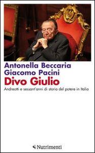 Libro Divo Giulio. Andreotti e sessant'anni di storia del potere in Italia Antonella Beccaria , Giacomo Pacini
