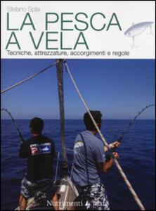 La pesca a vela. Tecniche, attrezzature, accorgimenti e regole