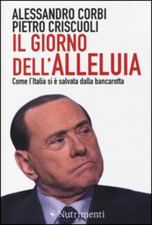Il giorno dell'alleluia. Come l'Italia si è salvata dalla bancarotta - Alessandro Corbi,Pietro Criscuoli - copertina
