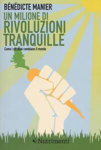 Libro Un milione di rivoluzioni tranquille. Come i cittadini cambiano il mondo Benedicte Manier
