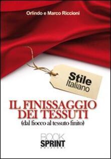 Il finissaggio dei tessuti (dal fiocco al tessuto finito) - Orlindo Riccioni,Marco Riccioni - copertina