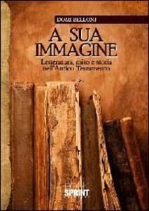 A sua immagine. Letteratura, mito e storia nell'antico testamento