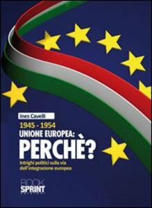 1945-1954 Unione Europea: perché. Intrighi politici sulla via dell'integrazione europea