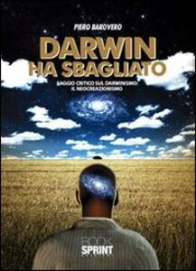 Darwin ha sbagliato. Saggio critico sul darwinismo: il neocreazionismo