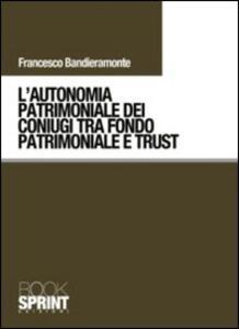L' autonomia patrimoniale dei coniugi tra fondo patrimoniale e trust
