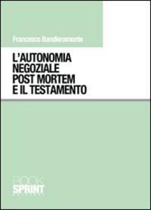 L' autonomia negoziale post mortem e il testamento