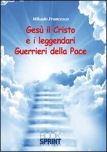 Gesù il Cristo e il leggendari guerrieri della pace