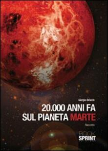 20000 anni fa sul pianeta Marte