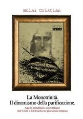 La monotrinità. Il dinamismo della purificazione. Aspetti metafisici e antropologici dell'Unità e dell'Unità nel pluralismo religioso