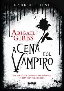 Dark Heroine - A cena col vampiro - Abigail Gibbs,Anita Taroni - ebook