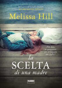 La scelta di una madre - Melissa Hill,Alessia Degano,Isabella Pellegrini - ebook