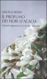 Il profumo dei fiori d'acacia. L'ipnosi regressiva e la via del Samadhi