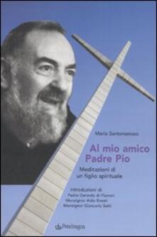 Al mio amico Padre Pio. Meditazioni di un figlio spirituale.pdf