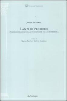 Lampi di pensiero. Fenomenologia della percezione in architettura - Juhani Pallasmaa - copertina
