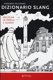 Voluntariadobaleares2014.es Dizionario slang. Bologna in parole e numeri Image