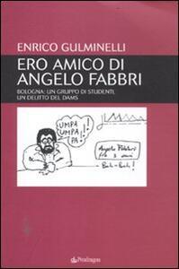 Ero amico di Angelo Fabbri. Bologna: un gruppo di studenti, un delitto del Dams