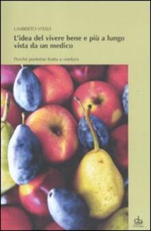 Letterarioprimopiano.it L' idea del vivere bene e più a lungo vista da un medico. Perché preferire frutta e verdura Image