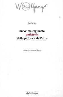 Breve ma ragionata antistoria della pittura e dellarte. Dialogo tra pittore e filosofo.pdf