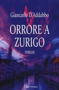 Orrore a Zurigo - D'Addabbo Giancarlo - wuz.it