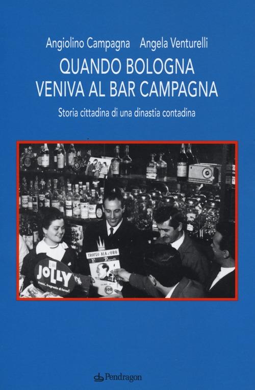 Quando Bologna veniva al bar Campagna. Storia cittadina di una dinastia contadina