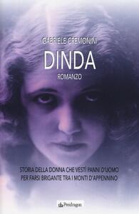 Dinda. Storia della donna che vestì panni d'uomo per farsi brigante tra i monti d'Appennino