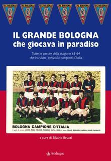 Squillogame.it Grande Bologna che giocava in paradiso. Tutte le partite della stagione 63-64 che ha visto i rossoblu campioni d'Italia Image