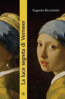 Listadelpopolo.it La luce segreta di Vermeer. La ragazza con l'orecchino di perla e altri capolavori della pittura fiamminga e olandese del secolo d'oro Image