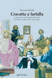 Cravatta a farfalla. La piacevole vita di Eugenio Riccomini fra bombe, quadri, libri e chiacchiere