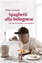 Spaghetti alla bolognese. Bologna tra leggende e vita quotidiana
