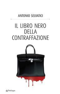 Il libro nero della contraffazione. Quanto costa all'Italia la falsificazione. Quanto si arricchisce la malavita. Che cosa si fa e che cosa si deve fare