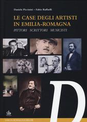 Le case degli artisti in Emilia-Romagna. Pittori, scrittori, musicisti