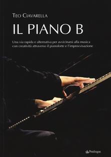 Il piano B. Una via rapida ed alternativa per avvicinarsi alla musica con creatività attraverso il pianoforte e limprovvisazione.pdf