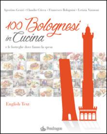 Nordestcaffeisola.it 100 bolognesi in cucina e le botteghe dove fanno la spesa. Ediz. italiana e inglese Image