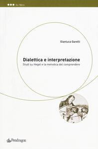 Dialettica e interpretazione. Studi su Hegel e la metodica del comprendere
