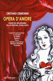 Opera d'amore. Donne del melodramma fra letteratura, storia e mito - Cristiano Cremonini - copertina