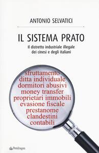 Il sistema Prato. Il distretto industriale illegale dei cinesi e degli italiani