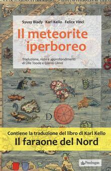 Il meteorite iperboreo. Il faraone del nord - Syusy Blady,Karl Kello,Felice Vinci - copertina