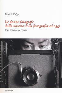 Le donne fotografe dalla nascita della fotografia ad oggi. Uno sguardo di genere