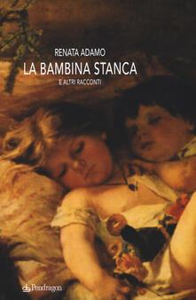 La bambina stanca e altri racconti - Renata Adamo - copertina