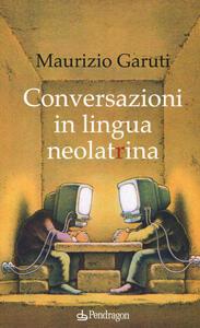 Conversazioni in lingua neolatrina