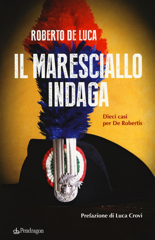 """Risultati immagini per Il maresciallo indaga. Dieci casi per De Robertis"""" di Roberto de Luca"""